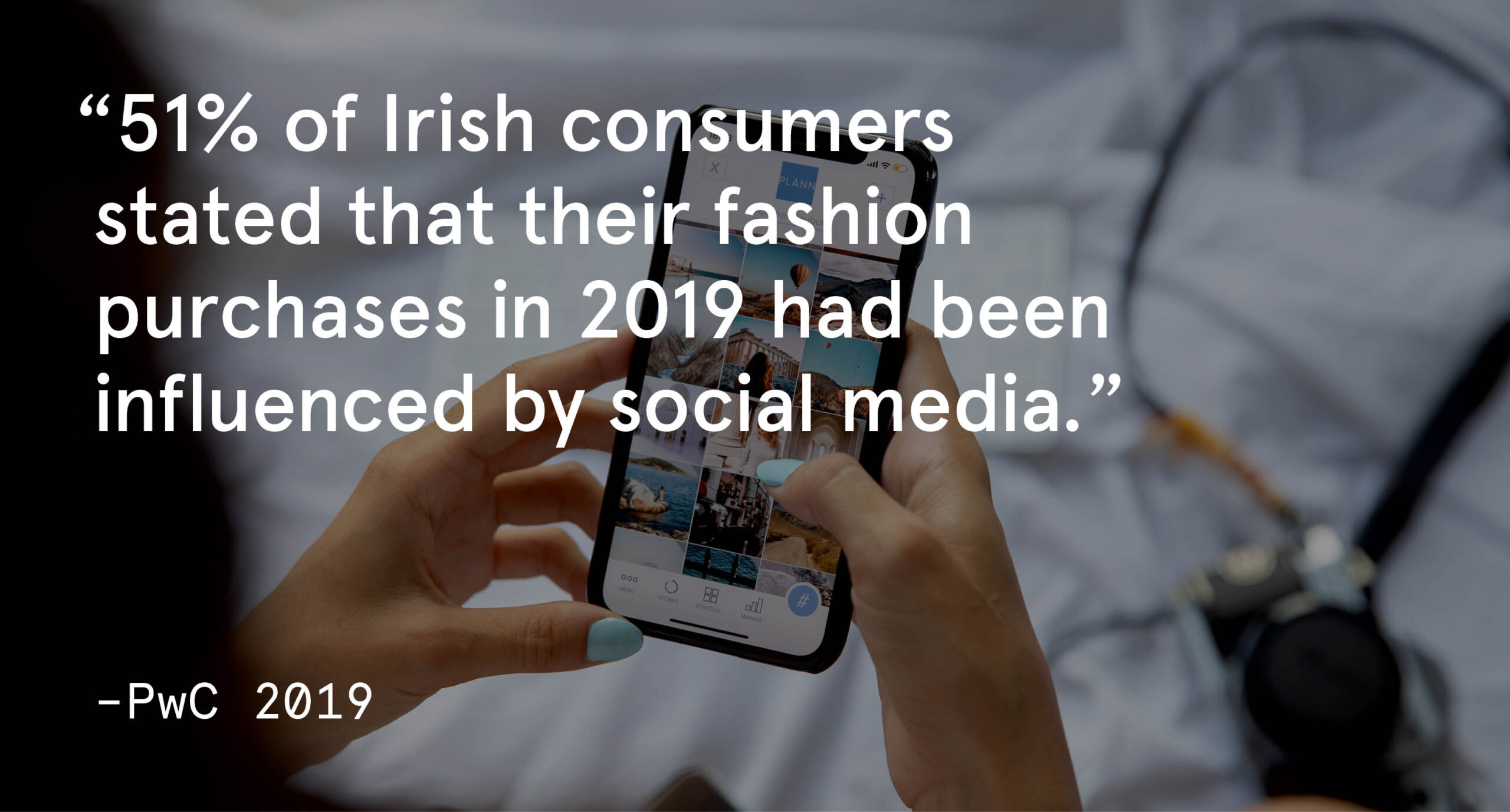 51% of Irish consumers stated that their fashion purchases in 2019 had been influenced by social media.